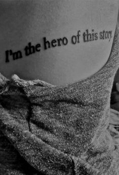 I'm the hero of this story. Wow if I did a tatoo hmmmm some people might take it the wrong way Tattoo Mania, Et Tattoo, Piercing Tattoo, Lyric Tattoos, Word Tattoos, Tattoo Over Scar, Fandom Tattoos, Tattoos To Cover Scars, Script Tattoos