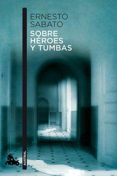 Sobre héroes y tumbas, de Ernesto Sabato, te hará temer a los ciegos. | 13 Libros que arruinarán tu vida para siempre