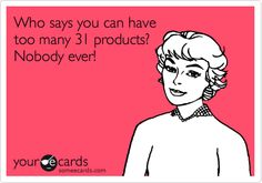 Who says you can have too many 31 products? Nobody ever! Words to live by ;)