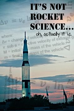 Rocket Science. This might or might not be one of the reasons I'm studying Aerospace Engineering...