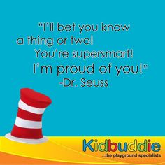 """I'll bet you know a thing or two! You're supersmart! Seuss Remember that you are 'supersmart'. Im Proud Of You, Told You So, Love You, My Love, Quotes, Kids, Quotations, Children, Boys"