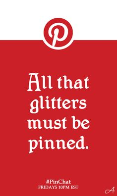 """All that glitters must be pinned."" It's so true."