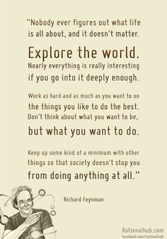 Wise words from one bamf a.k.a Richard Feynman