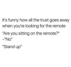 Lost all trust when it came to the remote: | 32 Things Everyone Has Done But Will Never Ever Admit