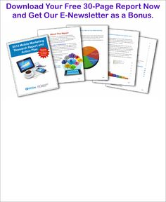 Report: 2014 Mobile Marketing Research and Action Plan (registration and newsletter sign-up required)