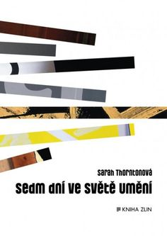 Sedm dní ve světe umění :: Sarah Thornton