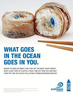 I really like how the Surfrider Foundation have represented the effects of plastics in the ocean. Showing the plastic in sushi which is sea food to represent the ocean I think is a clever and very creative way to grab people's attention. Creative Advertising, Advertising Design, Ads Creative, Advertising Ideas, Advert Design, Creative Posters, Plakat Design, Plastic Pollution, Ocean Pollution