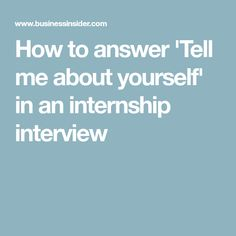 How to answer 'Tell me about yourself' in an internship interview