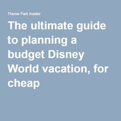 The ultimate guide to planning a budget Disney World vacation, for cheap