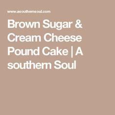 Brown Sugar & Cream Cheese Pound Cake | A southern Soul