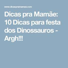Dicas pra Mamãe: 10 Dicas para festa dos Dinossauros - Argh!!!