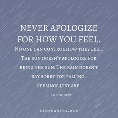 Never apologize for how you feel