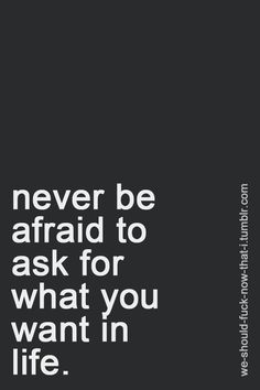 ask for what you want in life