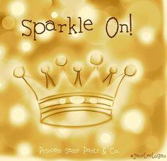 Sparkle on quote via www.Facebook.com/PrincessSassyPantsCo