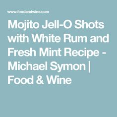 Mojito Jell-O Shots with White Rum and Fresh Mint Recipe  - Michael Symon | Food & Wine