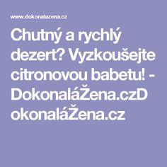 Chutný a rychlý dezert? Vyzkoušejte citronovou babetu! - DokonaláŽena.czDokonaláŽena.cz
