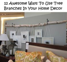 12 Awesome Ways To Use Tree Branches In Your Home Decor - DIY Ideas 4 Home
