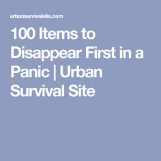 100 Items to Disappear First in a Panic | Urban Survival Site