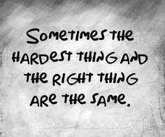 Sometimes the right thing is hard.  (But do it anyway)