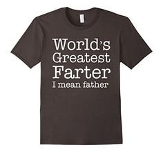 Men's Worlds Greatest Farter I Mean Father T shirt Father Day Gift