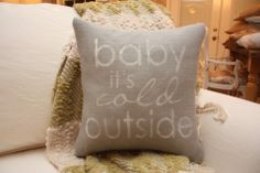 Baby It's Cold Outside Pillow. Perfect for the holidays.