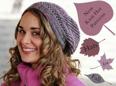 New Knit Hat Patterns: 25 Hats for Fall As our mothers always cautioned us, you lose the most heat through your head. These knit hat patterns will keep you nice and toasty during those chilly autumn days.