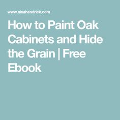 How to Paint Oak Cabinets and Hide the Grain | Free Ebook