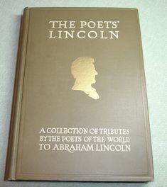 """This rare book called, """"The Poets' Lincoln"""" is a collection of tributes by the poets of the world to Abraham Lincoln. Published in 1915 by the editor at """"The House Where Lincoln Died"""" Washington, DC. Poems selected by Osborn H. Oldroyd... the a..."""