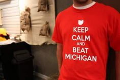 KEEP CALM AND BEAT MICHIGAN ~ Ohio State Buckeyes Tshirt