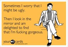 this happens to me a lot. except for the part about worrying that i'm ugly. @Abril Benavides
