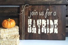 A personal favorite from my Etsy shop https://www.etsy.com/listing/473583619/wood-signs-hayride-sign-rustic-signs