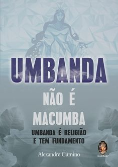 Umbanda Não É Macumba - Umbanda É Religião e Tem Fundamento