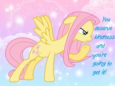 You deserve kindness and you're going to get it - Fluttershy quote MLP kindness