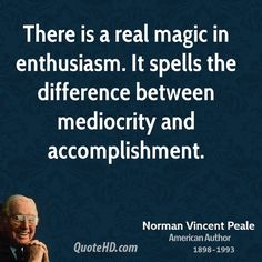 There is a real magic in enthusiasm. It spells the difference between mediocrity and accomplishment. Uplifting Thoughts, Good Thoughts, Positive Thoughts, Faith Quotes, Me Quotes, Great Quotes, Quotes To Live By, Prayer Changes Things, Norman Vincent Peale