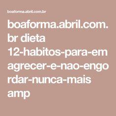 boaforma.abril.com.br dieta 12-habitos-para-emagrecer-e-nao-engordar-nunca-mais amp