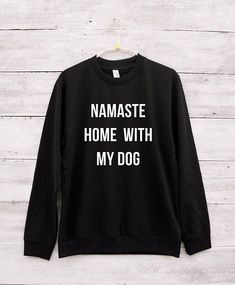 Namaste home with my dog shirt fashion tshirt slogan funny Sweatshirts  women sweater  men sweater  sweater  gift idea christmas sweater  women sweatshirt  crewneck sweatshirt  gift for her  namaste tshirt  dog gifts  dog lover  dog sweater dog tshirt Nurse Outfit Star Wars Running Shops Cartoon Cheap Dad Words Nerd Laughing Clothing