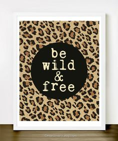 Be Wild and Free - 8x10 inches on A4. Inspiring quote typography poster in cream, black and leopard