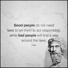 'Good people do not need laws to tell them to act responsibly, while bad peopl. 'Good people do no Wise Quotes, Quotable Quotes, Words Quotes, Great Quotes, Inspirational Quotes, Motivational Quotes, Sayings, Good People Quotes, Qoutes