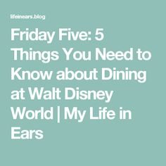 Friday Five:  5 Things You Need to Know about Dining at Walt Disney World | My Life in Ears