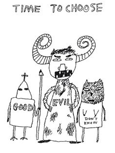 Google Image Result for http://www.davidshrigley.com/images/drawings/blanket_of_filth/1_time_to_choose.jpg