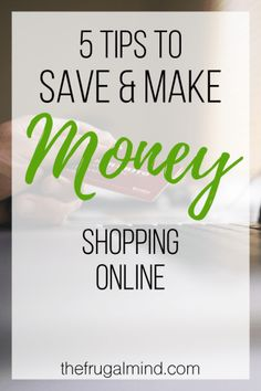 5 Tips to Save AND Make Money Shopping Online
