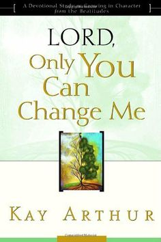 The NOOK Book (eBook) of the Lord, Only You Can Change Me: A Devotional Study on Growing in Character from the Beatitudes by Kay Arthur at Barnes & Kay Arthur, Book Annotation, Beatitudes, Hebrew Words, Word Study, Thats The Way, Book Nooks, Heavenly Father, Change Me