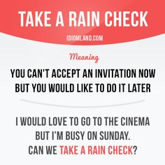 "Take a rain check""#idiom #idioms #slang #saying #sayings #phrase #phrases #expression #expressions #english #englishlanguage #learnenglish #studyenglish #language #vocabulary #efl #esl #tesl #tefl #toefl #ielts #raincheck        Repinned by Chesapeake College Adult Ed. We offer free classes on the Eastern Shore of MD to help you earn your GED - H.S. Diploma or Learn English (ESL).  www.Chesapeake.edu"