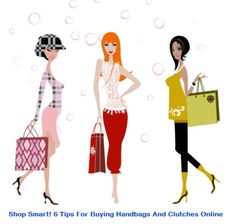 Shop Smart! 6 Tips For Buying Handbags And Clutches Online