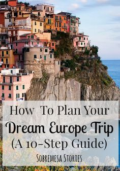 How To Plan Your Dream Europe Trip (A 10-Step Guide)  - Sobremesa Stories: