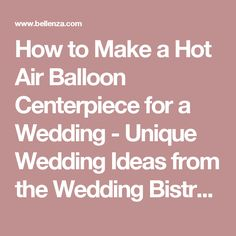 How to Make a Hot Air Balloon Centerpiece for a Wedding - Unique Wedding Ideas from the Wedding Bistro at Bellenza