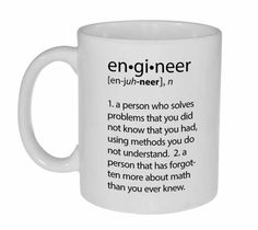 Engineer Definition- funny coffee or tea mug Engineers are a funny lot. They have a worldview that take literalism to new extremes, and the word Funny Coffee Mugs, Coffee Humor, Funny Mugs, Im An Engineer, Engineering Humor, Electrical Engineering, Civil Engineering, Thing 1, Tea Mugs