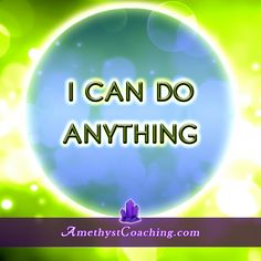 Today's Affirmation : I Can Do Anything.  Visit us www.amethystcoaching.com Personal Coaching Site #Affirmation #coaching