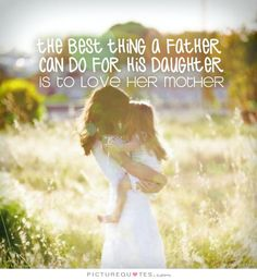 The best thing a father can do for his daughter is to love her mother. Picture…