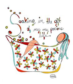 Soaking in the gift of my very precious life. RachelAwes on etsy print